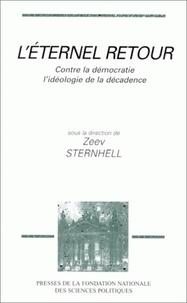 Zeev Sternhell - L'éternel retour - Contre la démocratie, l'idéologie de la décadence.