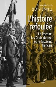 Zeev Sternhell - L'histoire refoulée - La Rocque les Croix de feu, et la question du fascisme français.