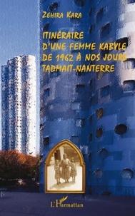 Zehira Kara - Itinéraire d'une femme kabyle de 1962 à nos jours, Tadmait-Nanterre.