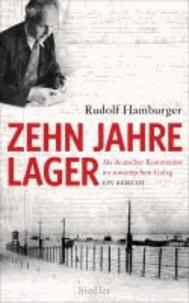 Zehn Jahre Lager - Als deutscher Kommunist im sowjetischen Gulag - Ein Bericht.