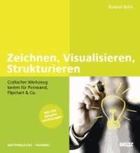 Zeichnen, Visualisieren, Strukturieren - Grafischer Werkzeugkasten für Pinnwand, Flipchart & Co. Mit mehr als 300 Beispielzeichnungen.