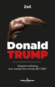 Zeil - Donald Trump - Autopsie marketing d'un mandat hors normes 2017-2021.