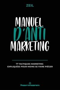 Zeil - Manuel d'anti-marketing - 77 tactiques marketing expliquées pour moins se faire piéger.