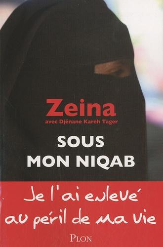Zeina et Djénane Kareh Tager - Sous mon niqab.