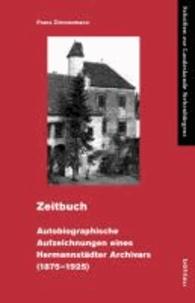 Zeitbuch - Autobiographische Aufzeichnungen eines Hermannstädter Archivars (1875-1925).
