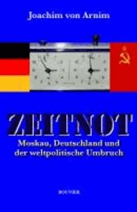 Zeitnot - Moskau, Deutschland und der weltpolitische Umbruch.