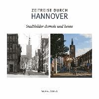 Zeitreise durch Hannover - Stadtbilder damals und heute.