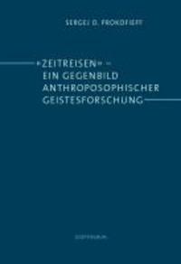 «Zeitreisen» - ein Gegenbild anthroposophischer Geistesforschung - Eine Darstellung für Mitglieder der Anthroposophischen Gesellschaft.