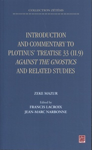 Zeke Mazur - Introduction and commentary to Plotinus Treatise 33 (II.9) Against the Gnostics and related studies.