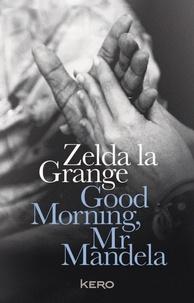 Good morning Mr Mandela - Zelda La Grange pdf epub