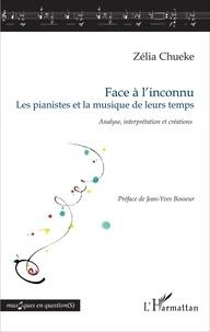 Zélia Chueke - Face à l'inconnu, les pianistes et la musique de leurs temps - Analyse, interprétation et créations.