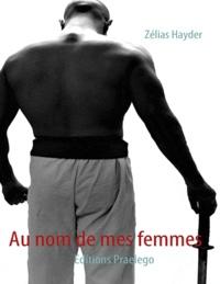 Zélias Hayder - Au nom de mes femmes.