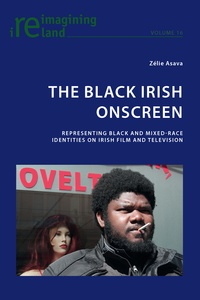 Zelie Asava - The Black Irish Onscreen - Representing Black and Mixed-Race Identities on Irish Film and Television.