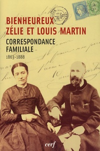 Zélie Martin et Louis Martin - Bienheureux Zélie et Louis Martin - Correspondance familiale (1863-1888).