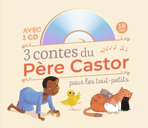 Zemanel et Madeleine Brunelet - 3 contes du Père Castor pour les tout-petits. 1 CD audio