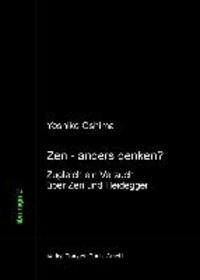 Zen - anders denken? - Zugleich ein Versuch über Zen und Heidegger.