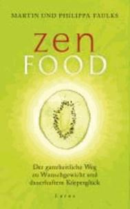Zen Food - Der ganzheitliche Weg zu Wunschgewicht und dauerhaftem Körperglück.
