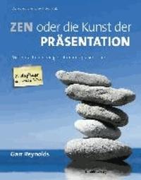 Zen oder die Kunst der Präsentation - Mit einfachen Ideen gestalten und präsentieren.