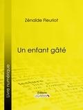 Zénaïde Fleuriot et  Ligaran - Un enfant gâté.