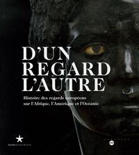 Zéno Bianu et Monique Jeudy-Ballini - D'un regard l'autre - Histoire des regards européens sur l'Afrique, l'Amérique et l'Océanie.