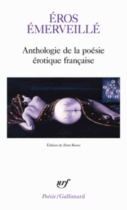 Zéno Bianu - Eros émerveillé - Anthologie de la poésie érotique française.