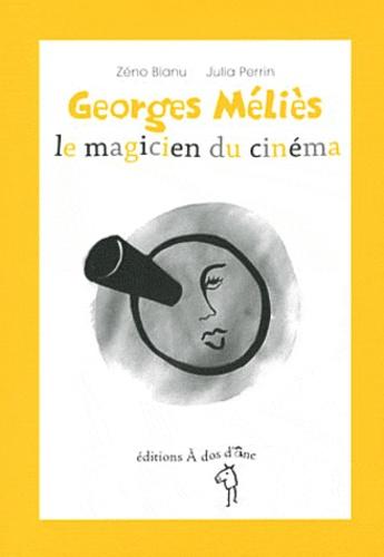 Zéno Bianu et Julia Perrin - Georges Méliès, le magicien du cinéma.