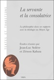 Zénon Kaluza et Jean-Luc Solère - La servante et la consolatrice - La philosophie dans ses rapports avec la théologie au Moyen Age.