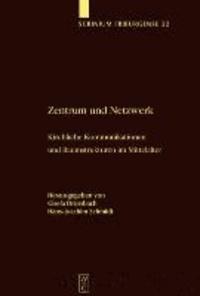 Zentrum und Netzwerk - Kirchliche Kommunikationen und Raumstrukturen im Mittelalter.