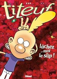 Zep - Titeuf T08 : Lâchez-moi le slip !.