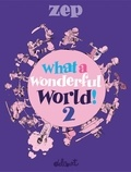 Zep - What a Wonderful World ! - Tome 2.