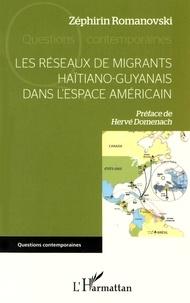 Zéphirin Romanovski - Les réseaux de migrants haïtiano-guyanais dans l'espace américain.