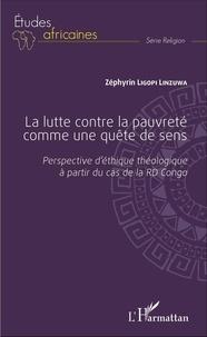 La lutte contre la pauvreté comme une quête de sens- Perspective d'éthique théologique à partir du cas de la RD Congo - Zéphyrin Ligopi Linzuwa |