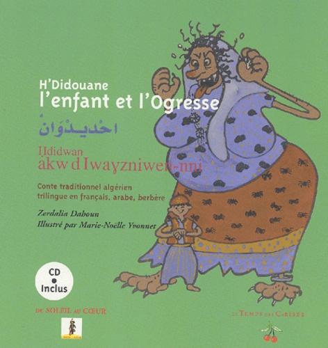 Zerdalia Dahoun et Marie-Noëlle Yvonnet - H'didouane l'enfant et l'ogresse - Edition trilingue français-arabe-berbère. 1 CD audio