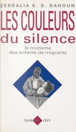 Zerdalia K. S. Dahoun et Jacques Angelergues - Les couleurs du silence - Le mutisme des enfants de migrants.