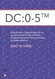 Zero To Three - DC : 0-5 - Classification diagnostique de la santé mentale et des troubles du développement de la première et petite enfance.