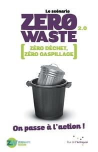 Zero Waste France - Le scénario Zero Waste 2.0 - Zéro déchet, zéro gaspillage, on passe à l'action !.