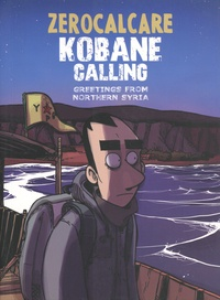 Zerocalcare - Kobane Calling - Greetings from Northern Syria.