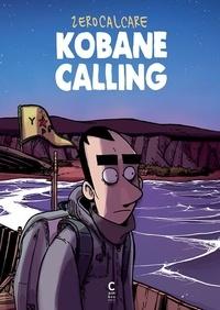 Téléchargez des ebooks gratuits pour pc Kobane Calling (Litterature Francaise) par Zerocalcare ePub CHM iBook 9782366244403