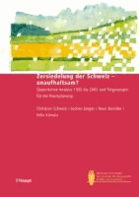 Zersiedelung der Schweiz - unaufhaltsam? - Quantitative Analyse 1935 bis 2002 und Folgerungen für die Raumplanung.
