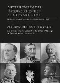 Zeugen des Untergangs - Ego-Dokumente zur Geschichte des Ersten Weltkriegs im Österreichischen Staatsarchiv.