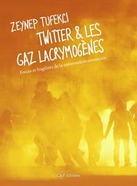 Zeynep Tufekci - Twitter et les gaz lacrymogènes - Forces et fragilités de la contestation connectée.