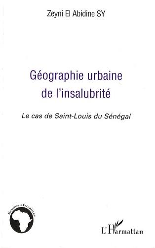 Zeyni El Abidine Sy - Géographie urbaine de l'insalubrité - Le cas de Saint-Louis du Sénégal.