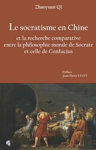 Zhaoyuan Qi - Le socratisme en Chine et la recherche comparative entre la philosophie morale de Socrate et celle de Confucius.