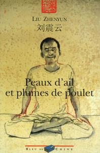 Zhenyun Liu - Peaux d'ail et plumes de poulet.