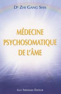 La médecine psychosomatique de l'âme - Zhi Gang Sha |