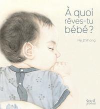 Zhihong He - A quoi rêves-tu bébé ?.
