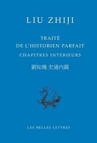 Zhiji Liu - Traité de l'historien parfait - Chapitres intérieurs, édition bilingue français-chinois.