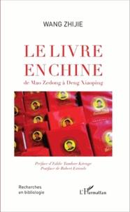 Zhijie Wang - Le livre en Chine - De Mao Zedong à Deng Xiaoping.