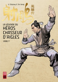 Zhiqing Li et Yong Jin - La légende du héros chasseur d'aigles Tome 7 : L'hérétique de l'est choisit son gendre.