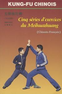 Zhizhong Wang et Jianzhong Han - Cinq séries d'exercices du Meihuazhuang - Edition bilingue français-chinois.